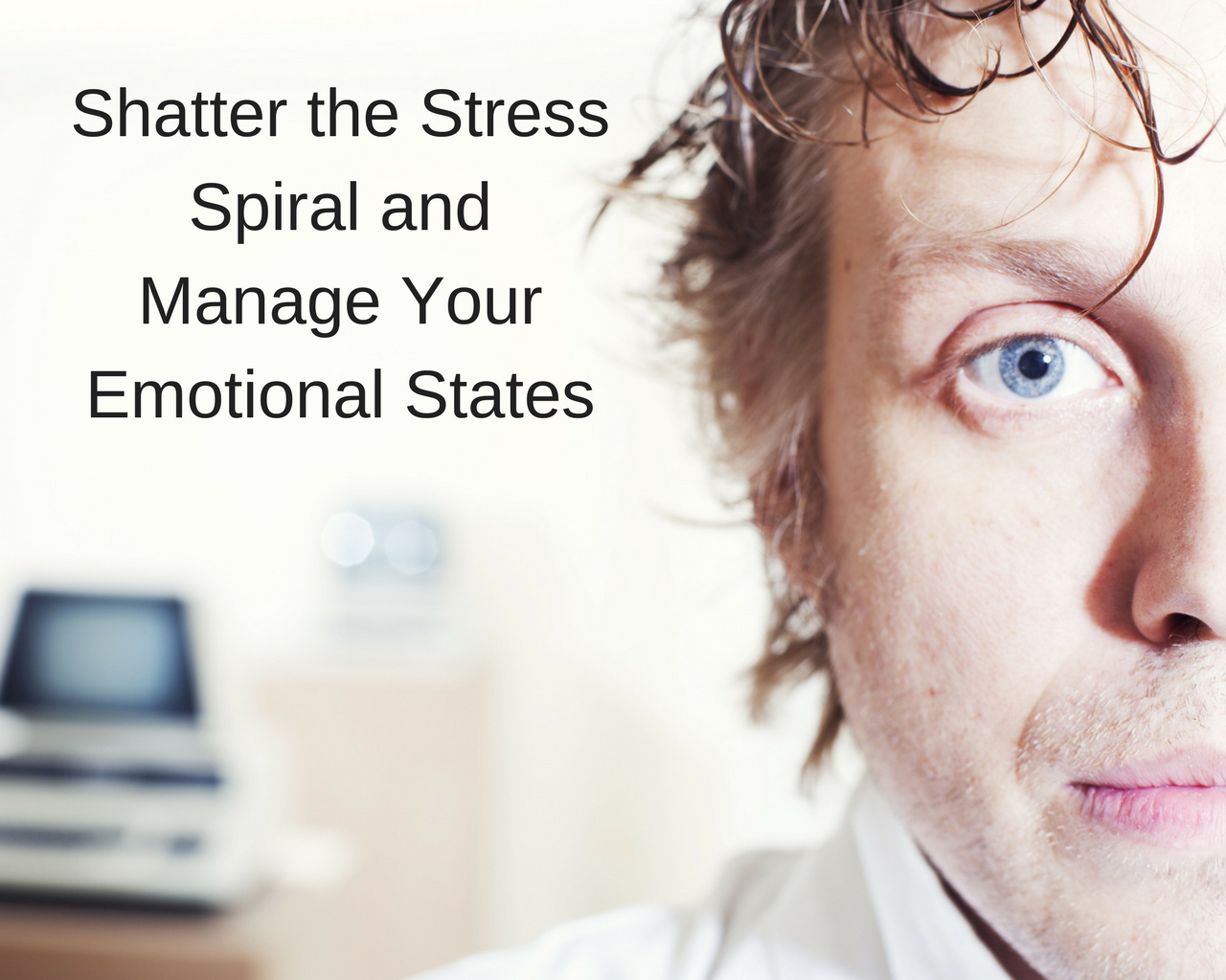 Marshall Tarley Shatter the Stress Spiral and Manage Your Emotional States